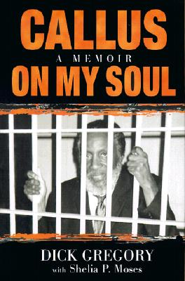 Click for more detail about Callus on My Soul: A Memoir by Dick Gregory