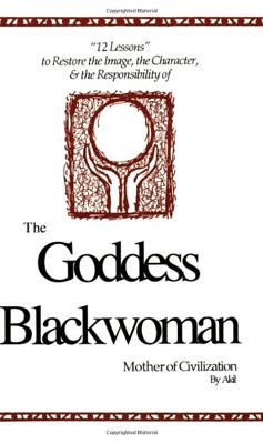 Click for more detail about The Goddess Blackwoman: Mother of Civilization by Akil