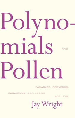 Click for more detail about Polynomials and Pollen: Parables, Proverbs, Paradigms and Praise for Lois by Jay Wright