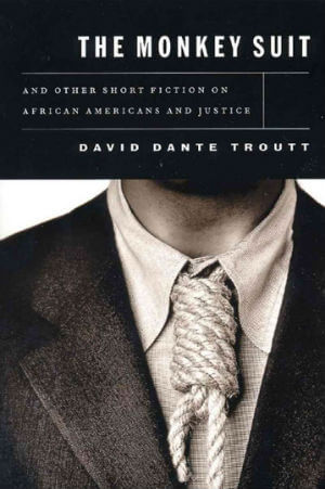 Click for more detail about The Monkey Suit: And Other Short Fiction on African Americans and Justice by David Dante Troutt