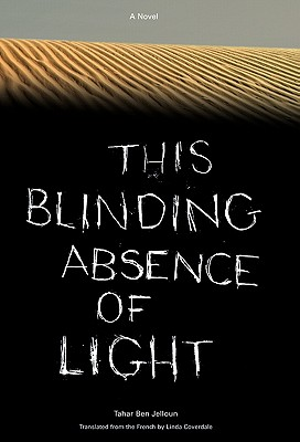 Click for more detail about This Blinding Absence of Light: A Novel by Tahar Ben Jelloun
