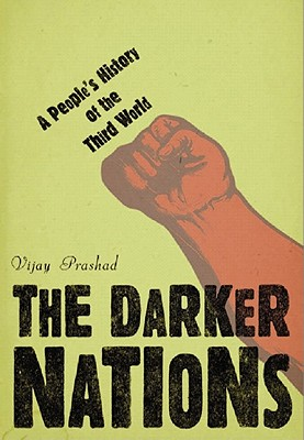 Click for more detail about The Darker Nations: A People's History Of The Third World (New Press People's History) by Vijay Prashad