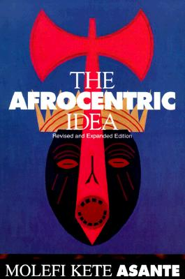 Click for more detail about The Afrocentric Idea, Revised and Expanded Edition by Molefi Kete Asante
