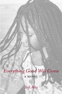 Book Cover Everything Good Will Come by Sefi Atta