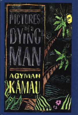 Click for more detail about Pictures of a Dying Man: A Novel by Agymah Kamau