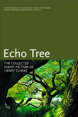 Click for more detail about Echo Tree: The Collected Short Fiction Of Henry Dumas (Black Arts Movement Series) by Henry Dumas