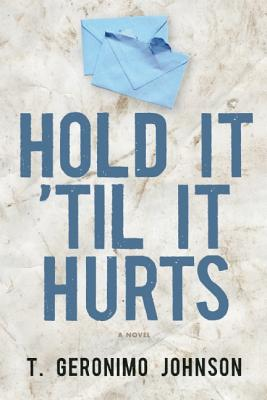 Click for more detail about Hold It 'Til It Hurts by T. Geronimo Johnson