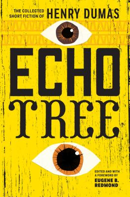 Click for more detail about Echo Tree: The Collected Short Fiction of Henry Dumas by Henry Dumas