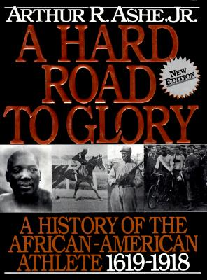 Click for more detail about A Hard Road to Glory: A History of the African-American Athlete 1619-1918 by Arthur Ashe