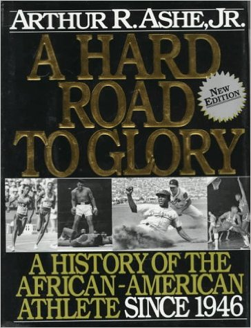 Click for more detail about A Hard Road To Glory: A History Of The African American Athlete: Vol 3 1946-Present by Arthur Ashe