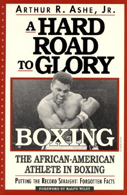 Click for more detail about A Hard Road To Glory: A History Of The African American Athlete: Boxing by Arthur Ashe