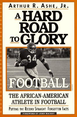 Click for more detail about A Hard Road To Glory: A History Of The African American Athlete: Football by Arthur Ashe