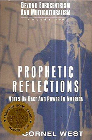Click for more detail about Prophetic Reflections: Notes on Race and Power in America (Beyond Eurocentrism and Multiculturalism, Vol. Two) by Cornel West