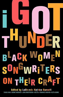 Click for more detail about I Got Thunder: Black Women Songwriters on Their Craft by LaShonda Katrice Barnett