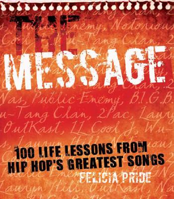 Click for more detail about The Message: 100 Life Lessons from Hip-Hop's Greatest Songs by Felicia Pride