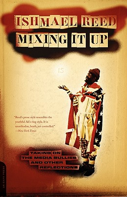 Click for more detail about Mixing It Up: Taking On the Media Bullies and Other Reflections by Ishmael Reed