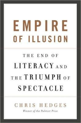 Click for more detail about Empire Of Illusion: The End Of Literacy And The Triumph Of Spectacle by Chris Hedges