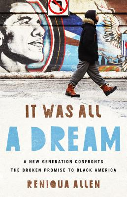 Click for more detail about It Was All a Dream: A New Generation Confronts the Broken Promise to Black America by Reniqua Allen