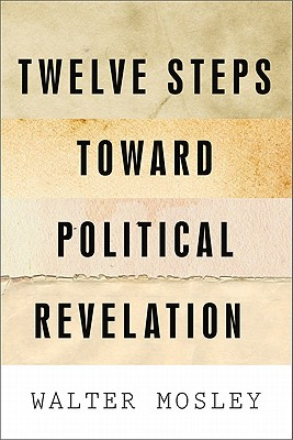 Click for more detail about Twelve Steps Toward Political Revelation by Walter Mosley