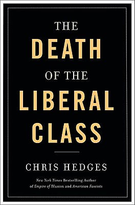 Click for more detail about Death of the Liberal Class by Chris Hedges