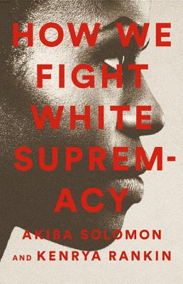 Click for more detail about How We Fight White Supremacy: A Field Guide to Black Resistance by Akiba Solomon