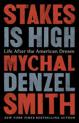 Click for more detail about Stakes Is High: Life After the American Dream by Mychal Denzel Smith