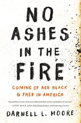 Click for more detail about No Ashes in the Fire: Coming of Age Black and Free in America by Darnell L. Moore