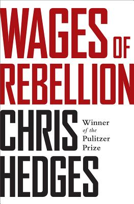 Click for more detail about Wages of Rebellion by Chris Hedges