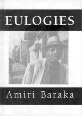 Click for more detail about Eulogies by Amiri Baraka