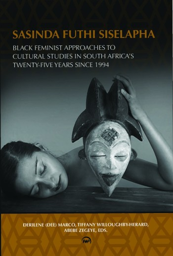 Click for more detail about Sasinda Futhi Siselapha (Still Here): Black Feminist Approaches to Cultural Studies in South Africa's Twenty-Five Years Since 1994 by Derilene (Dee) Marco, Tiffany Willoughby-Herard, and Abebe Zegeye