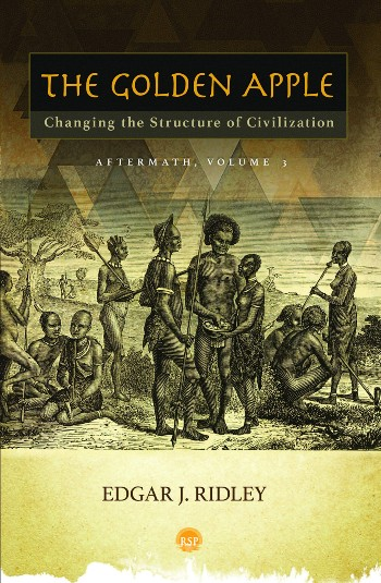 Book Cover The Golden Apple: Changing the Structure of Civilization � Vol. 3 by Edgar J. Ridley