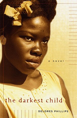 Click for more detail about The Darkest Child: A Novel by Delores Phillips