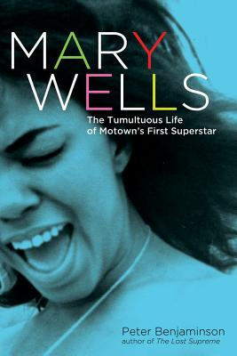 Click for a larger image of Mary Wells: The Tumultuous Life Of Motown's First Superstar