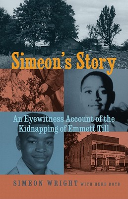 Click for more detail about Simeon's Story: An Eyewitness Account Of The Kidnapping Of Emmett Till by Simeon Wright and Herb Boyd