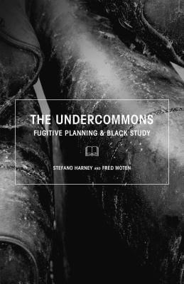 Click for more detail about The Undercommons: Fugitive Planning & Black Study by Stefano Harney and Fred Moten