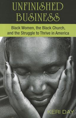 Click for a larger image of Unfinished Business: Black Women, The Black Church, And The Struggle To Thrive In America