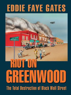 Click for more detail about Riot on Greenwood: The Total Destruction of Black Wall Street by Eddie Faye Gates
