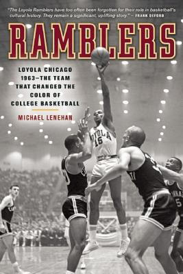 Click for a larger image of Ramblers: Loyola Chicago 1963 — The Team that Changed the Color of College Basketball