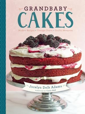 Click for more detail about Grandbaby Cakes: Modern Recipes, Vintage Charm, Soulful Memories by Jocelyn Delk Adams