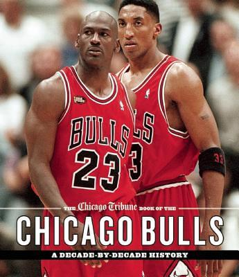 Click for more detail about The Chicago Tribune Book of the Chicago Bulls: A Decade-by-Decade History by Chicago Tribune Staff