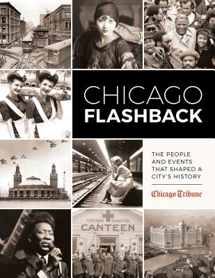 Click for more detail about Chicago Flashback: The People and Events That Shaped a City's History by Chicago Tribune Staff