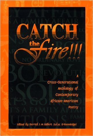 Click for more detail about Catch The Fire!!: A Cross-Generational Anthology of Contemporary African American Poetry by D-Knowledge