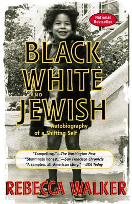 Click for more detail about Black, White & Jewish: Autobiography Of A Shifting Self by Rebecca Walker