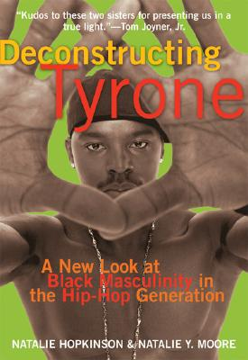 Click for more detail about Deconstructing Tyrone: A New Look at Black Masculinity in the Hip-Hop Generation by Natalie Hopkinson and Natalie Y. Moore