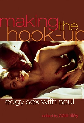 Click for more detail about Making The Hook-Up: Edgy Sex With Soul by Cole Riley