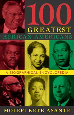 Click for more detail about 100 Greatest African Americans: A Biographical Encyclopedia by Molefi Kete Asante