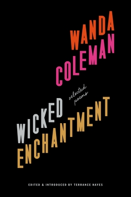 Click for more detail about Wicked Enchantment: Selected Poems by Wanda Coleman and Edited by Terrance Hayes