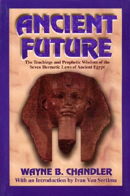 Click for more detail about Ancient Future by Wayne B. Chandler
