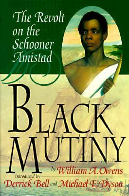 Click for more detail about Black Mutiny: The Revolt on the Schooner Amistad by William A. Owens