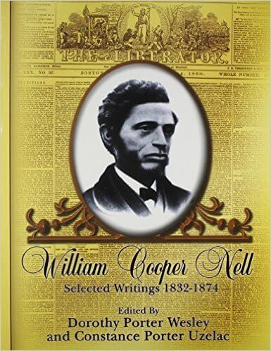 Click for more detail about William Cooper Nell: Nineteenth-Century African American Abolitionist, Historian, Integrationist;Selected Writings 1832-1874 by Constance Porter Uzelac